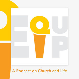 Equip Podcast College Park Church